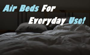 The Best Air Beds For Everyday Use 2016