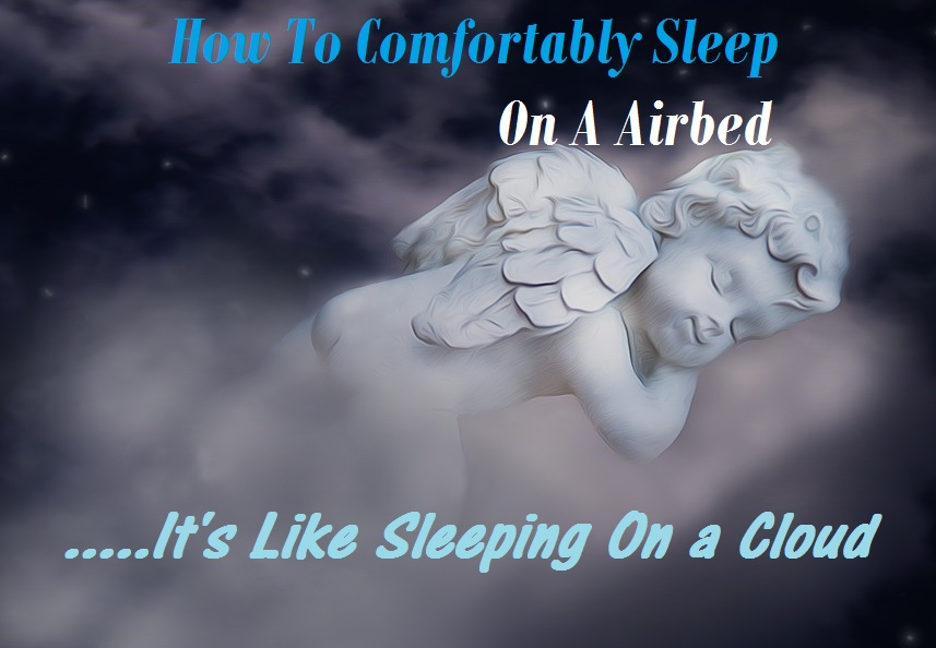 How To Sleep Comfortably On A Air Mattress