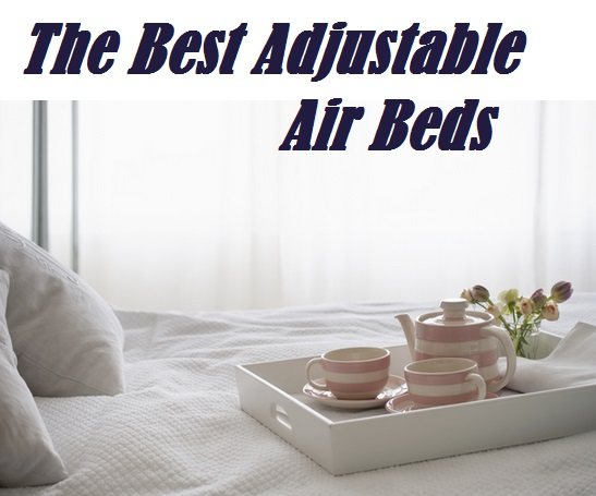 The Best Adjustable Air Mattress Reviews