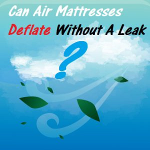 Can An Air Mattress Deflate Without A Leak Is There A Fix