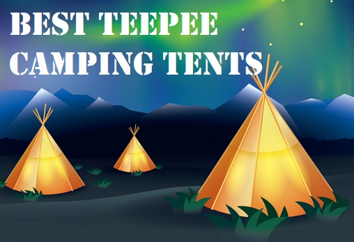 The Best Teepee Tents For Camping