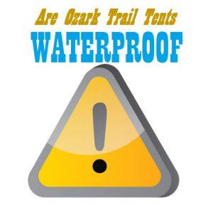 Are Ozark Trail Tents Waterproof