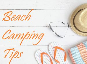 Beach Camping Tips And Tricks
