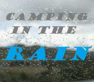 Tips For Tent Camping In The Rain