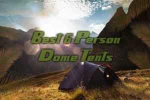 Best 6 Person Dome Tents