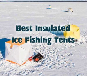 Best Insulated Ice Fishing Tents