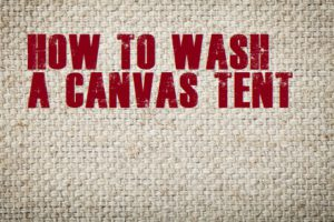 How To Wash A Canvas Tent